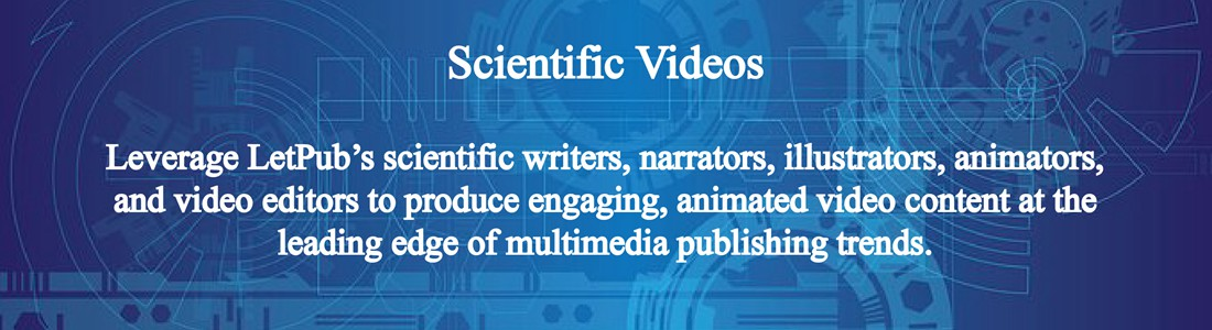 scientific videos, leverage letpub's scientific writers, narrators, illustrators, animators, and video editors to produce engaging, animated video content at the leading edge of multimedia publishing trends